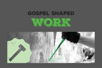 Gospel Shaped Work